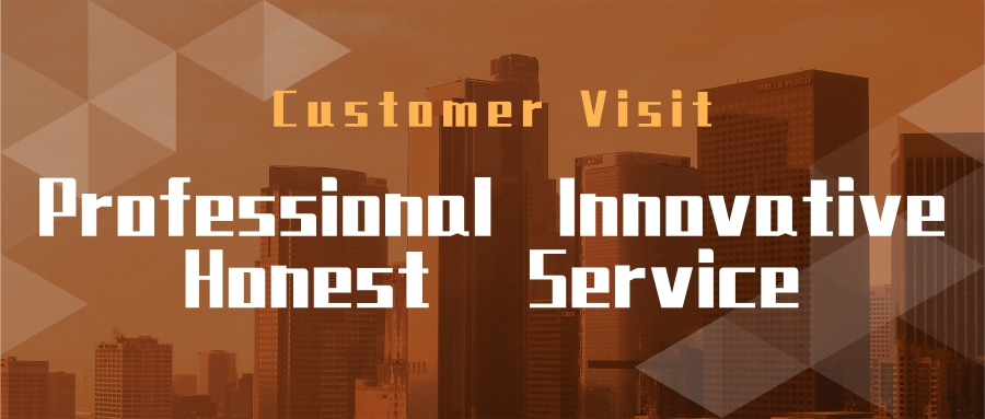 Customer Visiting | Innovation Wins Market, Quality Wins Customer!